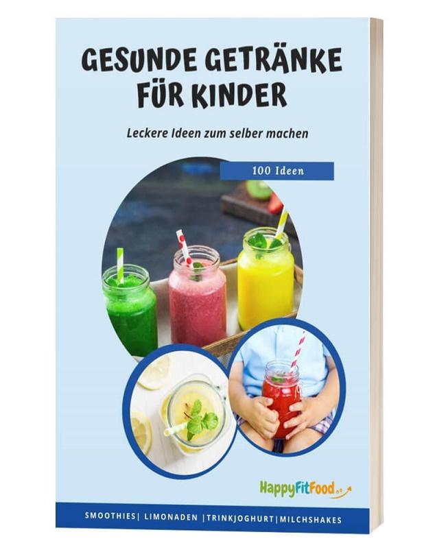 Gesunde Getränke für Kinder selber machen E-book mit 100 Rezepten