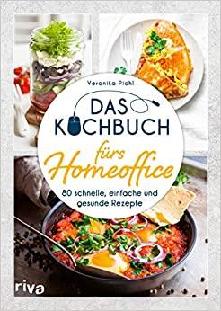 Das Kochbuch fürs Homeoffice von Veronika Pichl